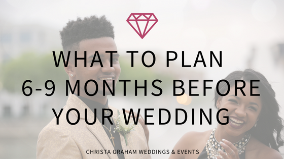 What to do 6-9 months before your wedding