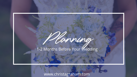 What to do 1-2 months before your wedding