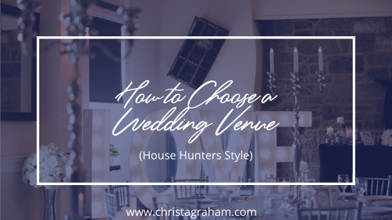 How to Choose Your Wedding Venue (House Hunters Style)