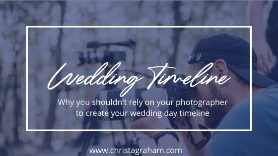 Why You Shouldn't Rely on Your Photographer to Create Your Wedding Timeline